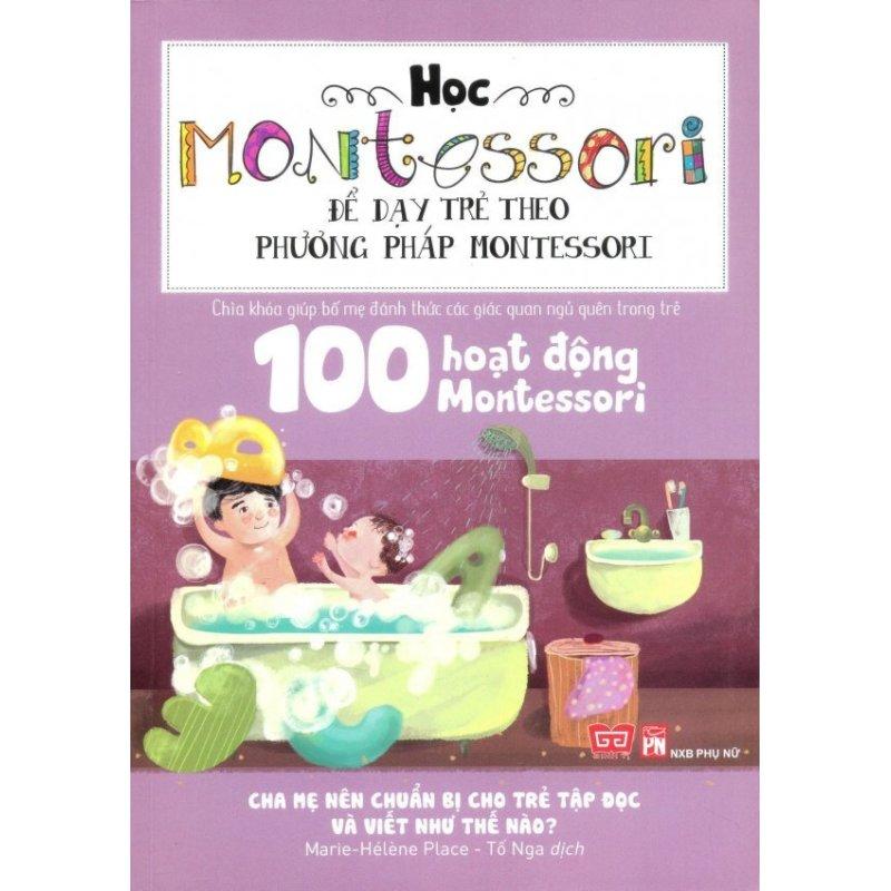 Mua Học Montessori Để Dạy Trẻ Theo Phương Pháp Montessori - 100 Hoạt Động Montessori: Cha Mẹ Nên Chuẩn Bị Cho Trẻ Tập Đọc Và Viết Như Thế Nào? - 78k