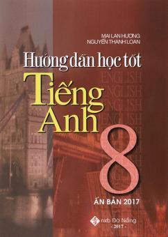 Ebook Hướng dẫn học tốt tiếng Anh 8 - Mai Lan Hương (Ấn bản 2017) PDF