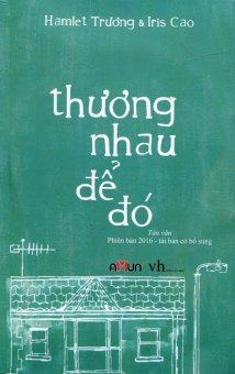 Thương Nhau Để Đó - Bìa Mềm (Tặng Kèm CD - Tái Bản 2016) - Hamlet Trương,Iris Cao