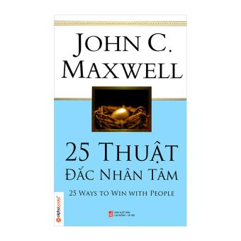 25 Thuật Đắc Nhân Tâm (Tái Bản 2014) - JohnC Maxwell