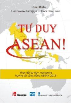 Tư Duy ASEAN! - Lâm Đặng Cam Thảo,Hooi Den Huan,Hermawan Kartajaya,Philip Kotler