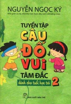 Tuyển Tập Câu Đố Vui Tâm Đắc Dành Cho Tuổi Học Trò - Tập 2 - Nguyễn Ngọc Ký