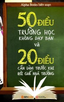 50 điều trường học không dạy bạn và 20 điều bạn cần làm trước khi rời ghế nhà trường