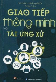 Giao Tiếp Thông Minh Và Tài Ứng Xử (Tái Bản 2016) - Đào Bằng,Khuất Quảng Hỉ,Tạ Ngọc Ái