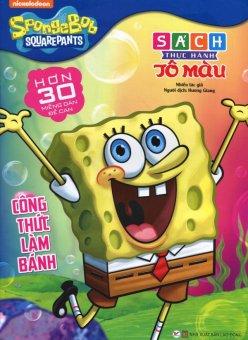 SpongeBob SquarePants - Công Thức Làm Bánh (Sách Thực Hành Tô Màu) - Hương Giang,Nhiều Tác Giả