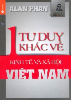 Một Tư Duy Khác Về Kinh Tế Và Xã Hội Việt Nam - TS. Alan Phan
