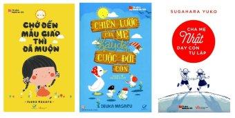 Trọn bộ 3 cuốn: Chờ đến mẫu giáo thì đã muộn, Chiến lược của mẹ thay đổi cuộc đời con, Cha mẹ Nhật dạy con tự lập