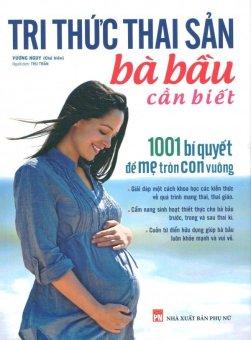 Tri Thức Thai Sản Bà Bầu Cần Biết - 1001 Bí Quyết Để Mẹ Tròn Con Vuông - Thu Trần, Vương Nguy (Chủ biên)