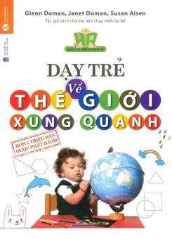 Dạy Trẻ Về Thế Giới Xung Quanh - Glenn Doman,Janet Doman,Susan Aisen,Thanh Huyền