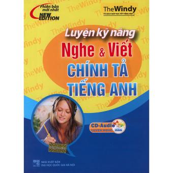 Luyện kỹ năng nghe & viết chính tả tiếng Anh (kèm CD)