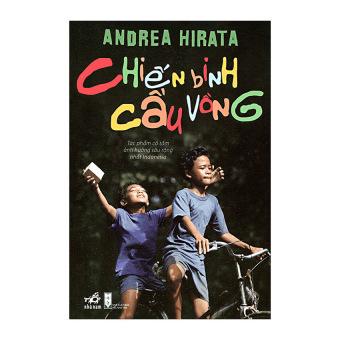 Chiến Binh Cầu Vồng (Tái Bản 2014) - Andrea Hirata