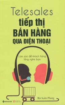Telesales - Tiếp Thị Bán Hàng Qua Điện Thoại (Tái Bản 2016) - Bùi Xuân Phong