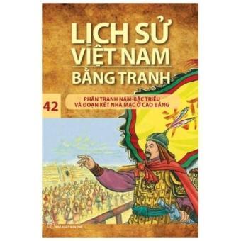Lịch sử Việt Nam bằng tranh - Tập 42: Phân tranh Nam - Bắc triều và đoạn kết nhà Mạc ở Cao Bằng