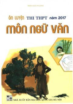 Ôn Luyện Thi THPT Năm 2017 Môn Ngữ Văn - Trần Hoài Phương