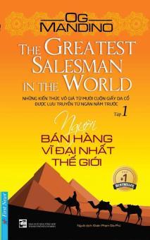 Người Bán Hàng Vĩ Đại Nhất Thế Giới - Tập 1 - Đoàn Phạm Gia Phú,Og Mandino