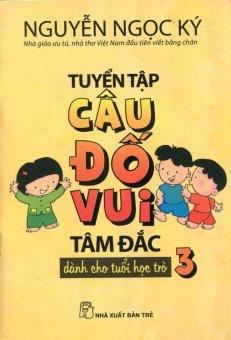 Tuyển Tập Câu Đố Vui Tâm Đắc Dành Cho Tuổi Học Trò - Tập 3 - Nguyễn Ngọc Ký