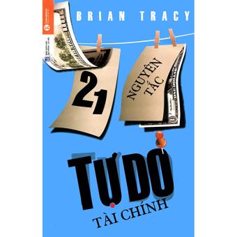 21 Nguyên Tắc Tự Do Tài Chính - Brian Tracy (Tái Bản 2014)