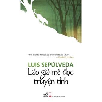 Lão già mê đọc truyện tình (tái bản 2015) - Luis Sepúlveda