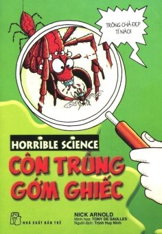 Horrible Science - Côn Trùng Gớm Ghiếc - Nick Arnold,Trịnh Huy Ninh