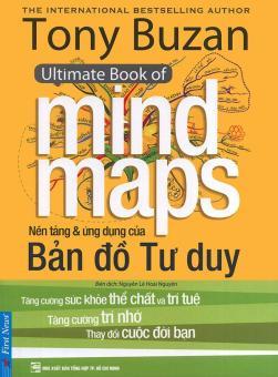 Tony Buzan - Ultimate Book of Mind Maps - Nền tảng & ứng dụng của bản đồ tư duy