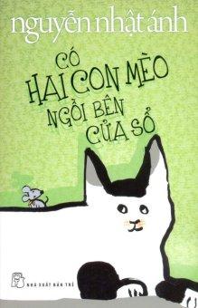 Có Hai Con Mèo Ngồi Bên Cửa Sổ - Nguyễn Nhật Ánh (Bìa Mềm )