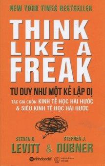 Tư Duy Như Một Kẻ Lập Dị (Tái Bản 2015) - Steven D. Levitt, Stephen J. Dubner, Bích Thuận