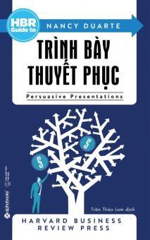 HBR Guide To - Trình Bày Thuyết Phục - Trần Thảo Lam,Nancy Duarte