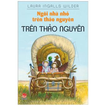 Ngôi Nhà Nhỏ Trên Thảo Nguyên - Trên Thảo Nguyên – Laura Ingalls Wilder