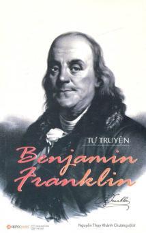 Tự Truyện Benjamin Franklin (Tái Bản 2016) - Nguyễn Thụy Khánh Chương,Benjamin Franklin