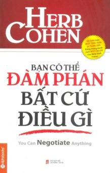 Bạn Có Thể Đàm Phán Bất Cứ Điều Gì (Tái Bản 2014) - Herb Cohen,Nguyễn Vũ Thành,Minh Khôi