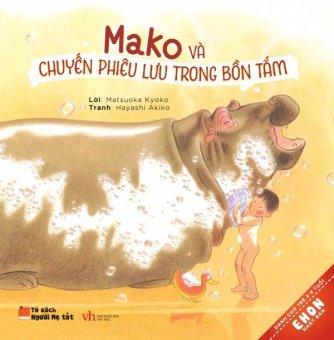 Ehon Nhật Bản - Mako Và Chuyến Phiêu Lưu Trong Bồn Tắm - Trần Bảo Ngọc,Akiko Hayashi,Matsuoka Kyoko