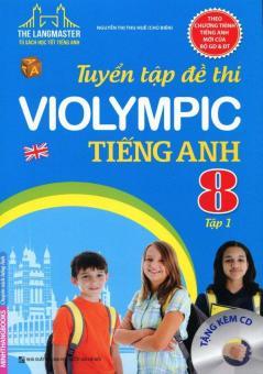 Tuyển Tập Đề Thi Violympic Tiếng Anh Lớp 8 - Tập 1 (Tặng Kèm CD) - Nguyễn Thị Thu Huế