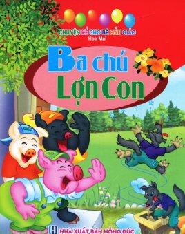Chuyện Kể Cho Bé Mẫu Giáo - Ba Chú Lợn Con - Hoa Mai