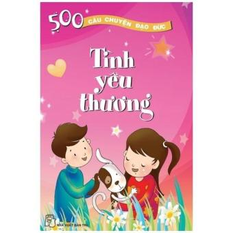 500 câu chuyện đạo đức - Tập 05 - Tình yêu thương