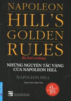 Những Nguyên Tắc Vàng Của Napoleon Hill (Tái Bản 2016) - Kim Vân,Napoleon Hill