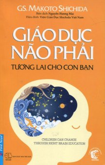 Giáo Dục Não Phải - Tương Lai Cho Con Bạn - Makoto Shichida,Nguyễn Hương Mai