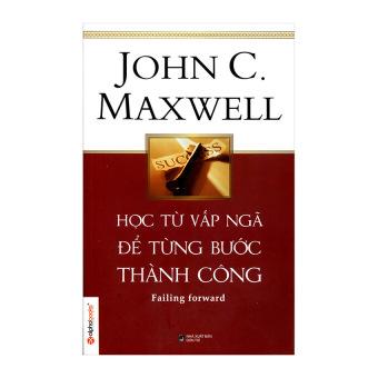 Học Từ Vấp Ngã Để Từng Bước Thành Công – John C. Maxwell