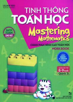 Tinh Thông Toán Học - Mastering Mathematics (Dành Cho Trẻ 8-9 Tuổi) - Quyển B - Lilian Yeo,Thu Huyền