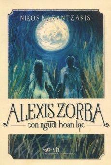 Alexis Zorba - Con Người Hoan Lạc (Tái Bản 2015) - Nikos Kazantzakis