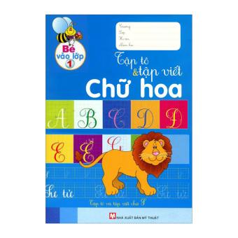 Bé Vào Lớp 1 - Tập Tô Và Tập Viết Chữ Hoa