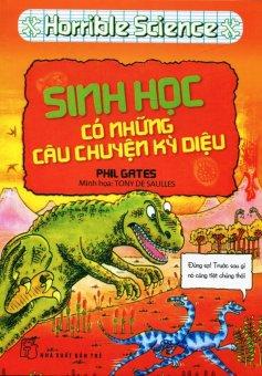 Horrible Science - Sinh Học Có Những Câu Chuyện Kỳ Diệu - Phil Gates,Khanh Khanh