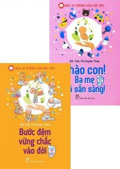 Bộ Sách Chào Con! Ba Mẹ Đã Sẵn Sàng + Bước Đệm Vững Chắc Vào Đời - Trần Thị Huyên Thảo