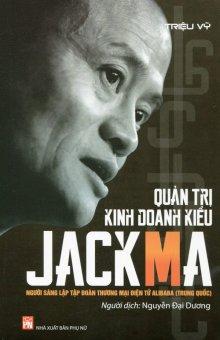 Quản Trị Kinh Doanh Kiểu Jack Ma - Triệu Vỹ,Nguyễn Đại Dương (O)