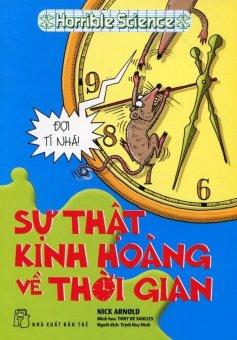 Horrible Science - Sự Thật Kinh Hoàng Về Thời Gian - Trịnh Huy Ninh, Nick Arnold