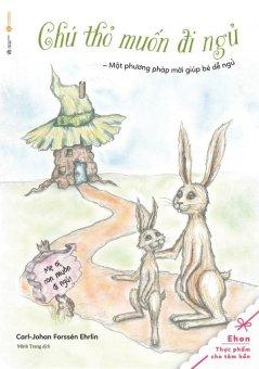 Ehon - Chú Thỏ Muốn Đi Ngủ - Carl-Johan Forssén Ehrlin,Minh Trang