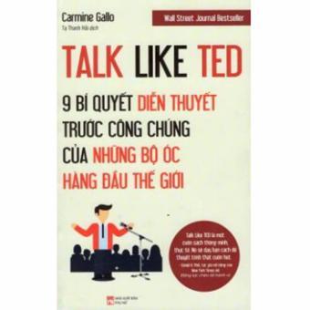Talk Like Ted 9 Bước Diễn Thuyết Trước Công Chúng Của Những Bộ Óc Hàng Đầu Thế Giới - Carmine Gallo