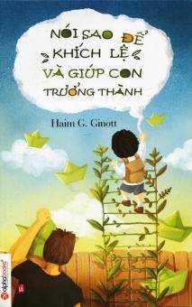 Nói Sao Để Khích Lệ Và Giúp Con Trưởng Thành - Phương Lan và Haim G. Ginott