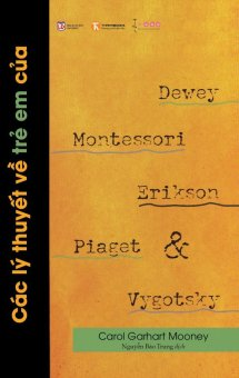 Các Lý Thuyết Về Trẻ Em Của Dewey, Montessori, Erikson, Piaget Và Vygotsky - Nguyễn Bảo Trung,Carol Garhart Mooney