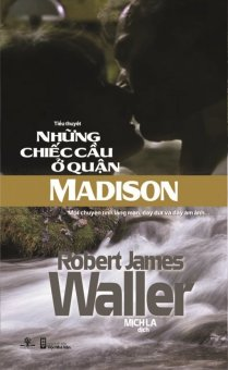 Những Chiếc Cầu Ở Quận Madison - Robert James Waller,Mịch La