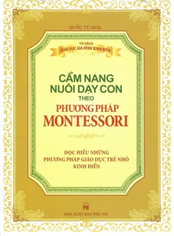Cẩm Nang Nuôi Dạy Con Theo Phương Pháp Montessori - Bích Chuyên và Quốc Tú Hoa